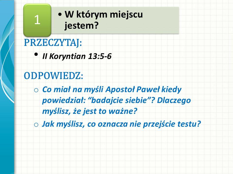 PRZECZYTAJ: II Koryntian 13:5-6 ODPOWIEDZ: o Co miał na myśli Apostoł Paweł kiedy powiedział: badajcie siebie.