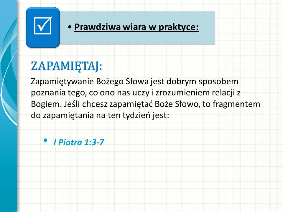 ZAPAMIĘTAJ: Zapamiętywanie Bożego Słowa jest dobrym sposobem poznania tego, co ono nas uczy i zrozumieniem relacji z Bogiem.