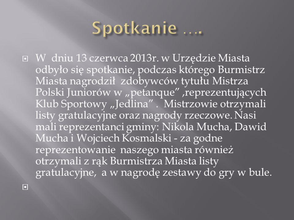 W dniu 13 czerwca 2013r. w Urzędzie Miasta odbyło się spotkanie, podczas którego Burmistrz Miasta nagrodził zdobywców tytułu Mistrza Polski Juniorów w