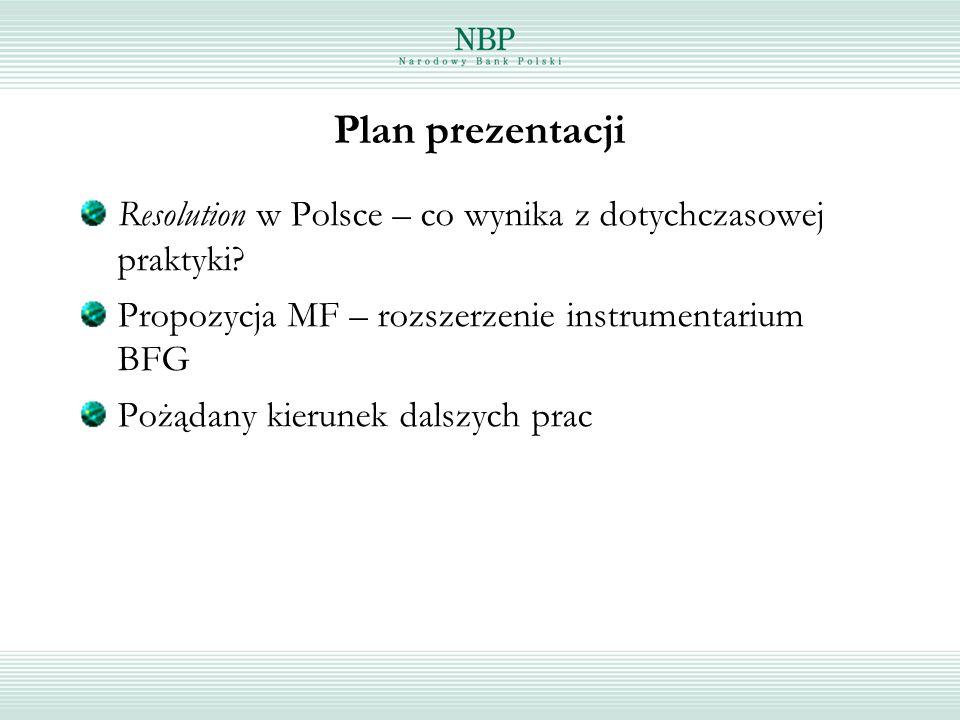 Resolution w Polsce - doświadczenia Rząd – banki SP - obligacje restrukturyzacyjne (ustawa o restrukturyzacji przedsiębiorstw i banków) NBP – banki prywatne – tylko do 1997 r.