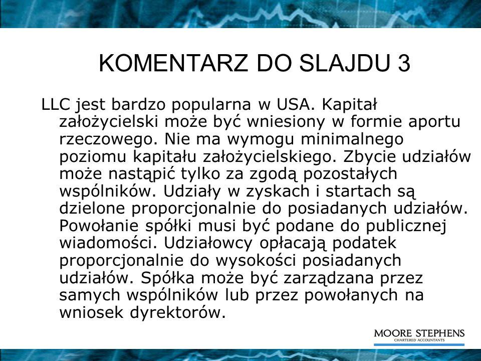 KOMENTARZ DO SLAJDU 3 LLC jest bardzo popularna w USA. Kapitał założycielski może być wniesiony w formie aportu rzeczowego. Nie ma wymogu minimalnego