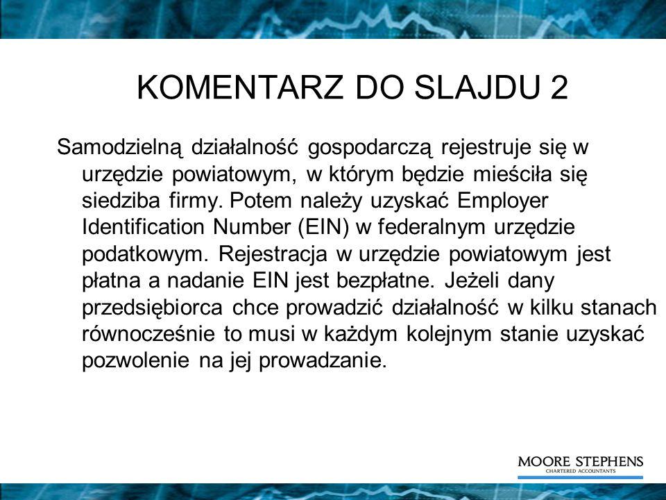 KOMENTARZ DO SLAJDU 2 Samodzielną działalność gospodarczą rejestruje się w urzędzie powiatowym, w którym będzie mieściła się siedziba firmy. Potem nal