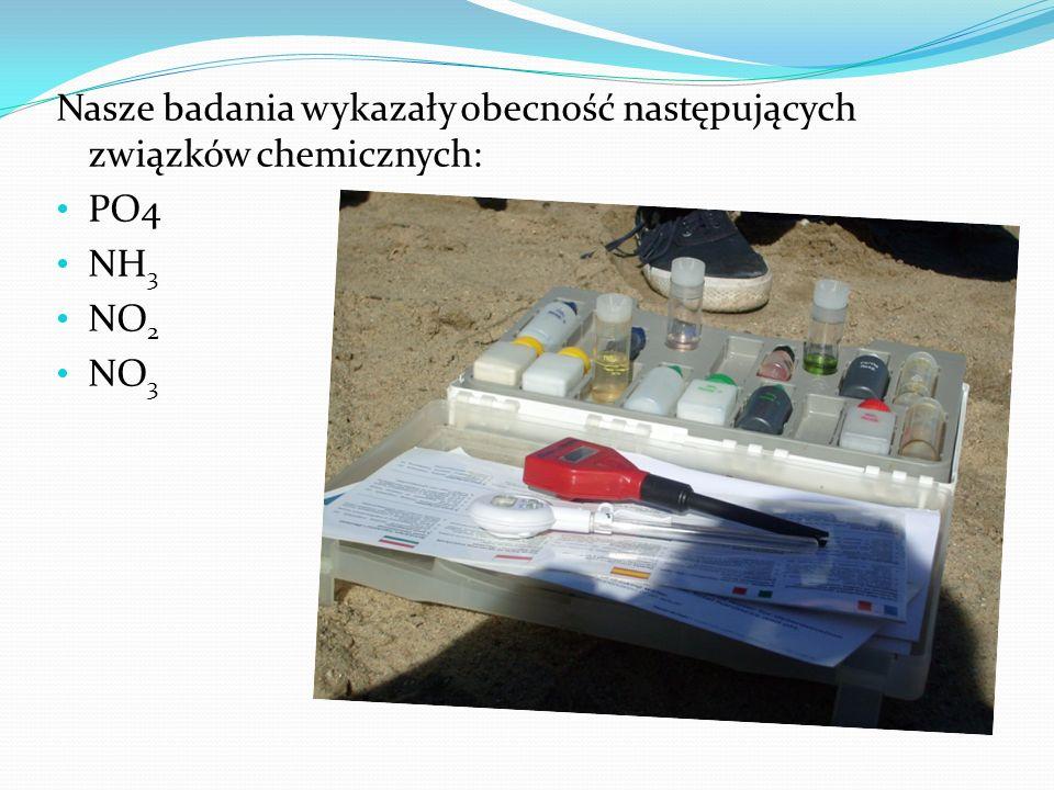 Nasze badania wykazały obecność następujących związków chemicznych: PO4 NH 3 NO 2 NO 3