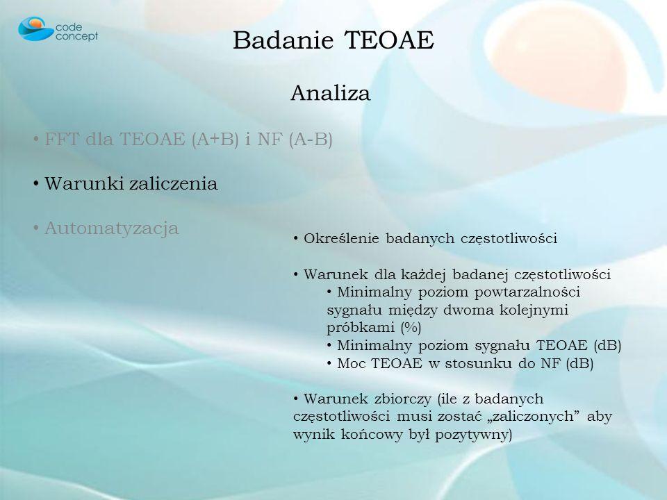 Badanie TEOAE Analiza FFT dla TEOAE (A+B) i NF (A-B) Warunki zaliczenia Automatyzacja