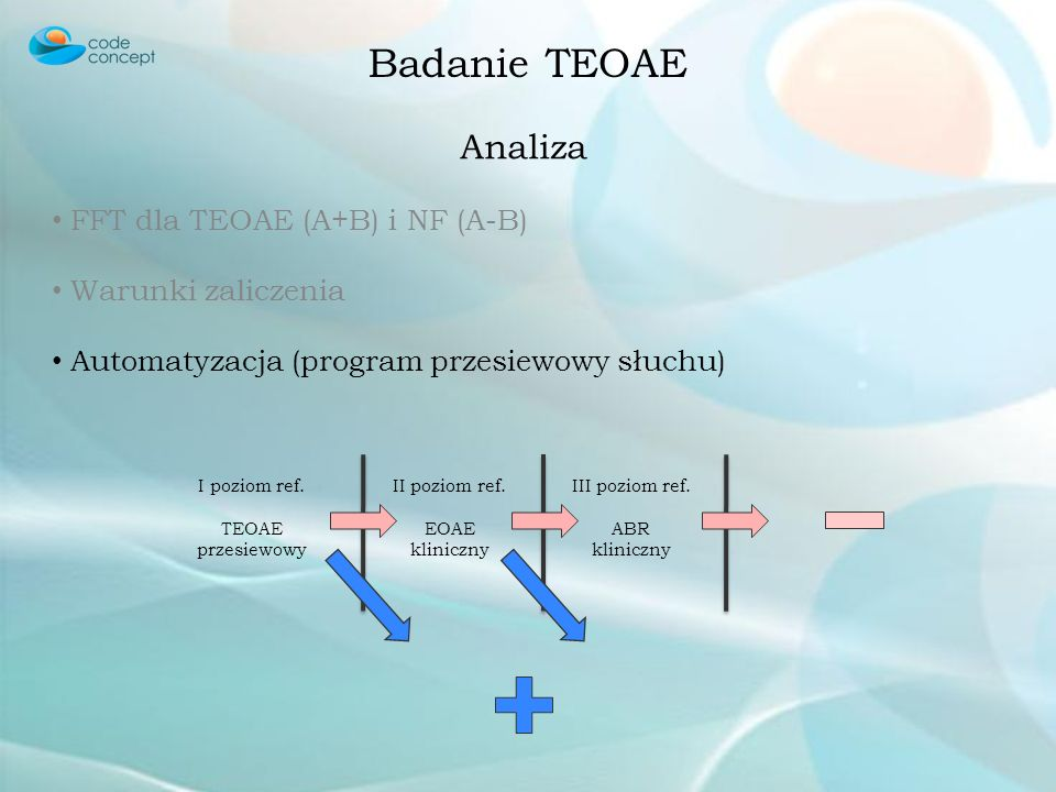 Badanie TEOAE Analiza FFT dla TEOAE (A+B) i NF (A-B) Warunki zaliczenia Automatyzacja Określenie badanych częstotliwości Warunek dla każdej badanej cz