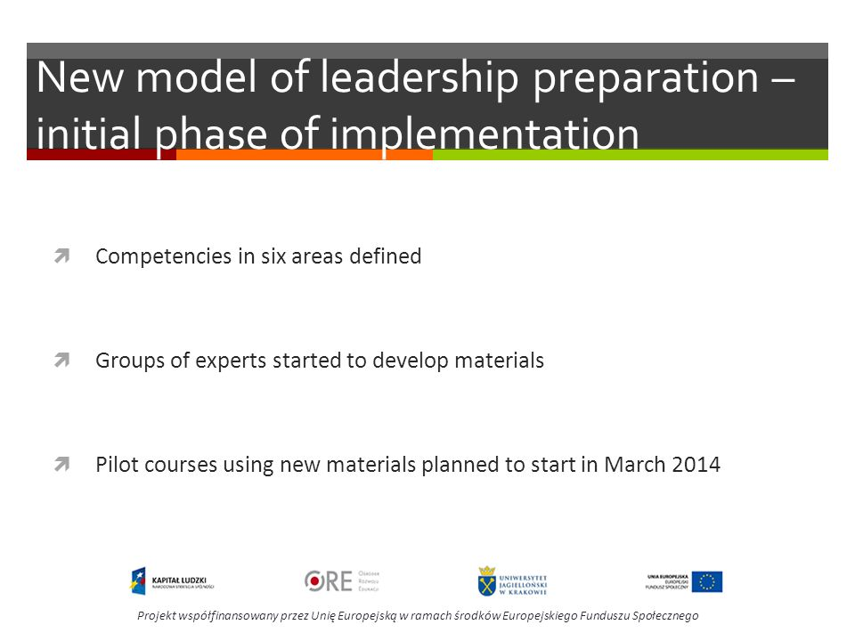 New model of leadership preparation – initial phase of implementation Competencies in six areas defined Groups of experts started to develop materials