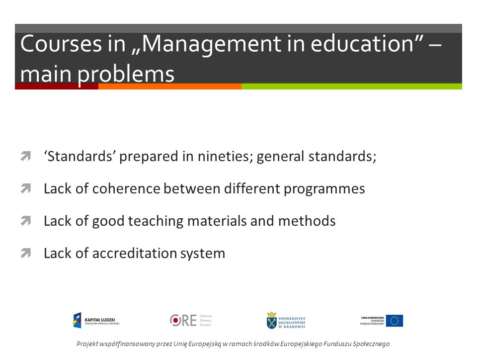 Courses in Management in education – main problems Standards prepared in nineties; general standards; Lack of coherence between different programmes L
