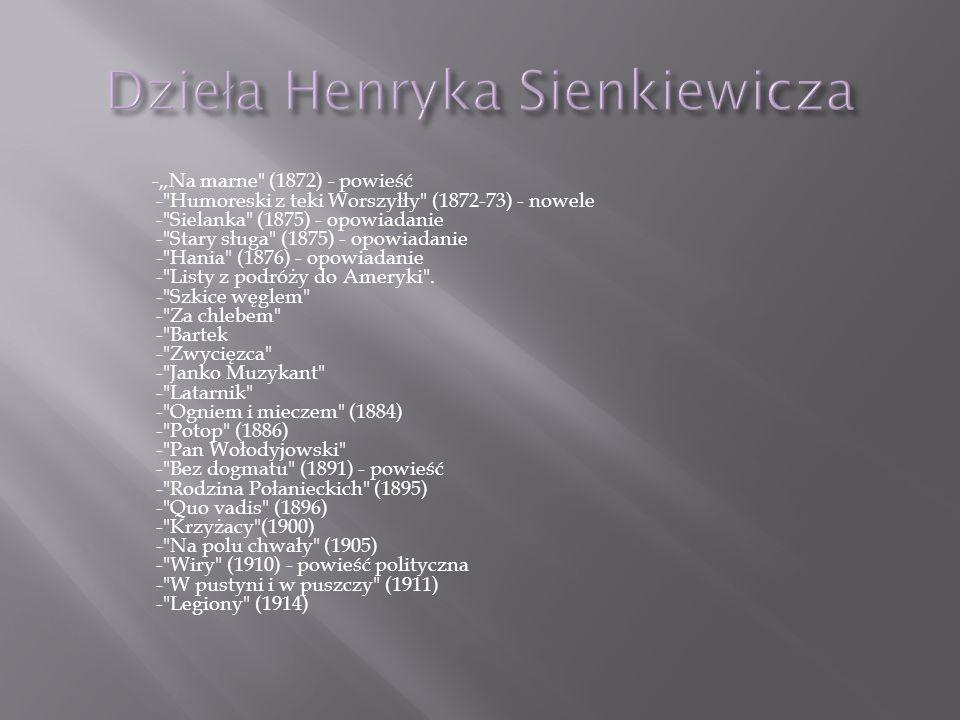 Henryk Sienkiewicz Nagrodę Nobla otrzymał w 1905r za całokształt swojej twórczości.