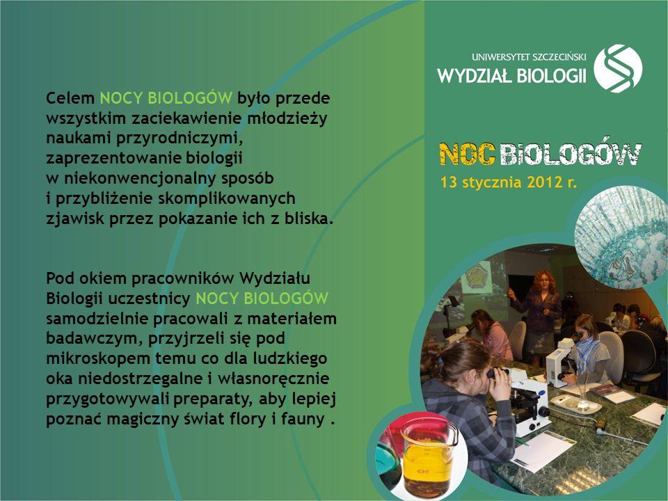 Celem NOCY BIOLOGÓW było przede wszystkim zaciekawienie młodzieży naukami przyrodniczymi, zaprezentowanie biologii w niekonwencjonalny sposób i przybliżenie skomplikowanych zjawisk przez pokazanie ich z bliska.