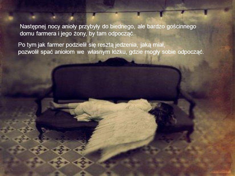 Następnej nocy anioły przybyły do biednego, ale bardzo gościnnego domu farmera i jego żony, by tam odpocząć.