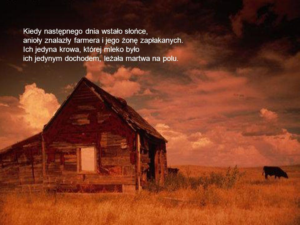 Kiedy następnego dnia wstało słońce, anioły znalazły farmera i jego żonę zapłakanych.