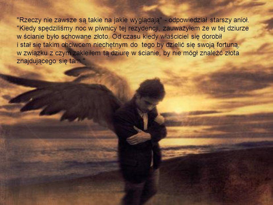 Rzeczy nie zawsze są takie na jakie wyglądają - odpowiedział starszy anioł.