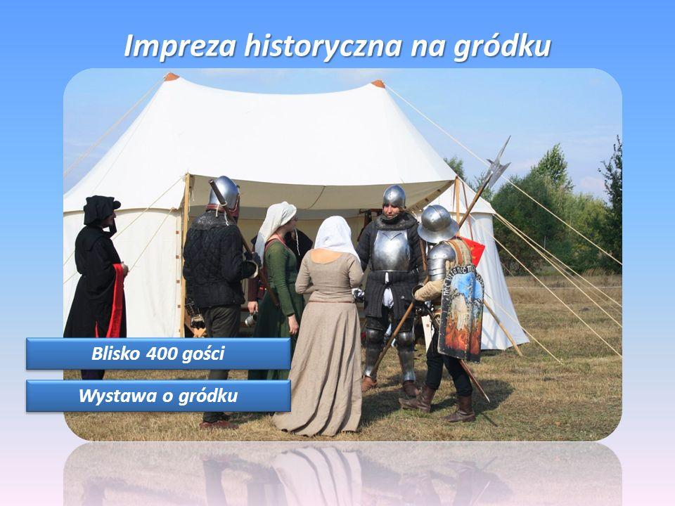 Impreza historyczna na gródku Blisko 400 gości Wystawa o gródku