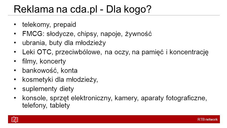 RTB network Reklama na cda.pl - Dla kogo? telekomy, prepaid FMCG: słodycze, chipsy, napoje, żywność ubrania, buty dla młodzieży Leki OTC, przeciwbólow