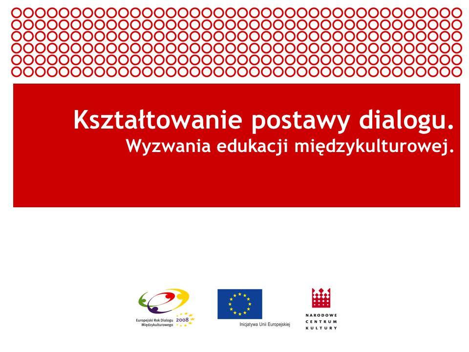 Europejski Rok Dialogu Międzykulturowego 2008 Kształtowanie postawy dialogu. Wyzwania edukacji międzykulturowej.