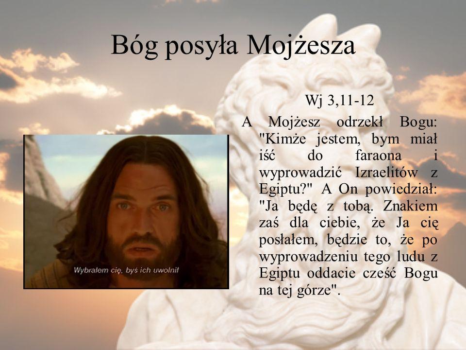 Bóg posyła Mojżesza Wj 3,11-12 A Mojżesz odrzekł Bogu:
