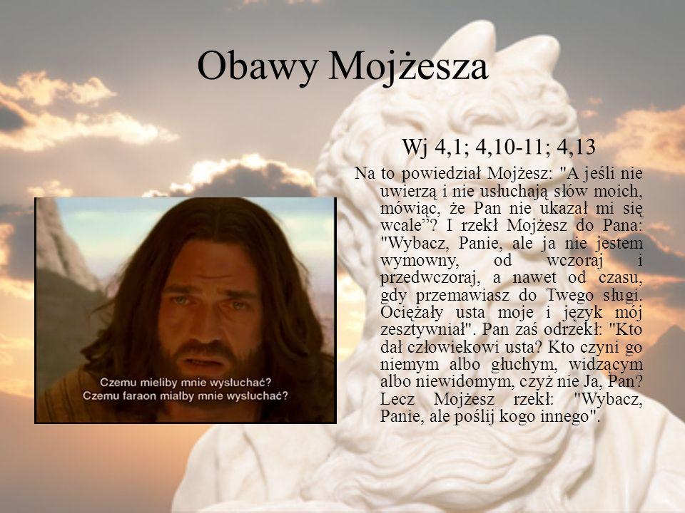 Obawy Mojżesza Wj 4,1; 4,10-11; 4,13 Na to powiedział Mojżesz: