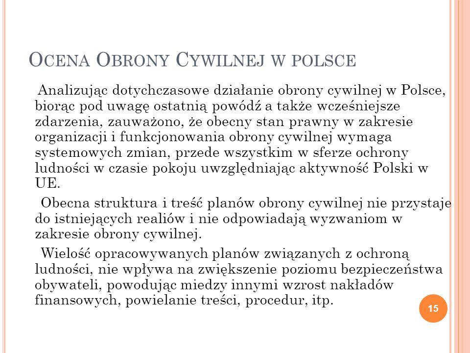 O CENA O BRONY C YWILNEJ W POLSCE Analizując dotychczasowe działanie obrony cywilnej w Polsce, biorąc pod uwagę ostatnią powódź a także wcześniejsze z