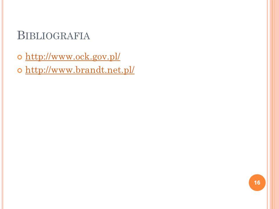 B IBLIOGRAFIA http://www.ock.gov.pl/ http://www.brandt.net.pl/ 16