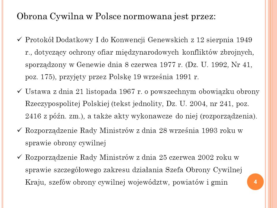 Obrona Cywilna w Polsce normowana jest przez: Protokół Dodatkowy I do Konwencji Genewskich z 12 sierpnia 1949 r., dotyczący ochrony ofiar międzynarodo