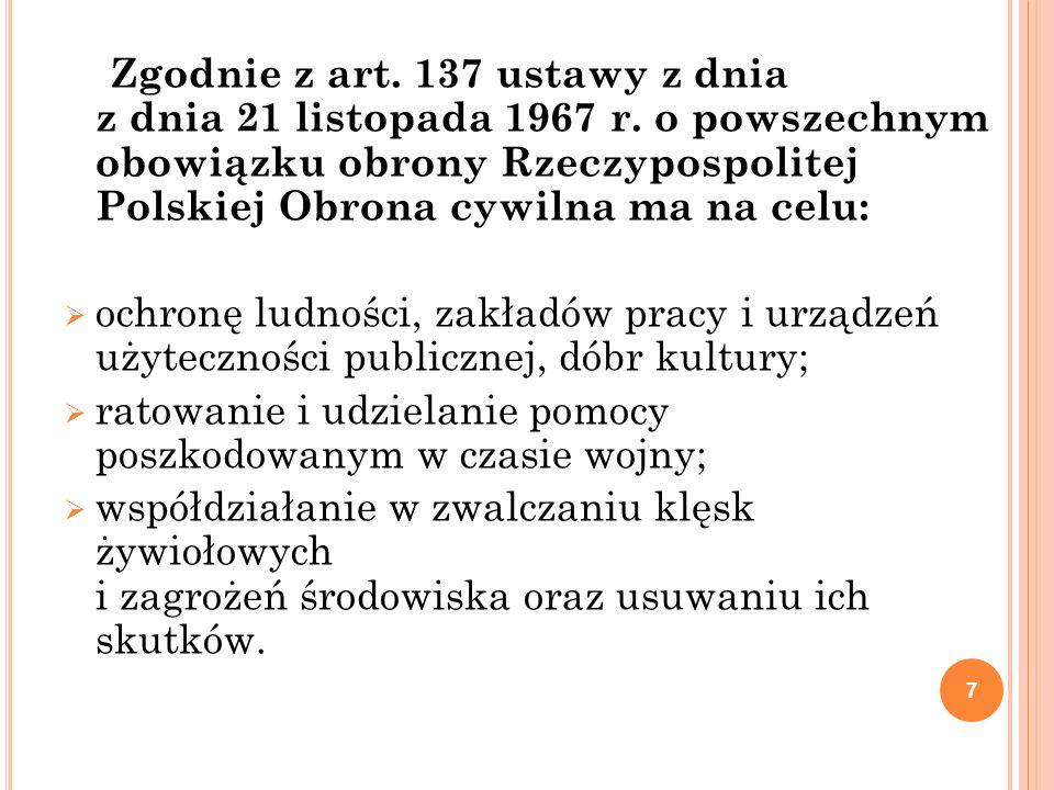 Zgodnie z art. 137 ustawy z dnia z dnia 21 listopada 1967 r. o powszechnym obowiązku obrony Rzeczypospolitej Polskiej Obrona cywilna ma na celu: ochro