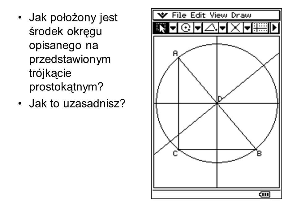 Jak położony jest środek okręgu opisanego na przedstawionym trójkącie prostokątnym? Jak to uzasadnisz?