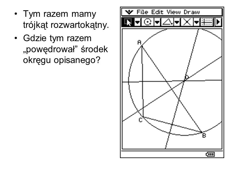 Tym razem mamy trójkąt rozwartokątny. Gdzie tym razem powędrował środek okręgu opisanego?