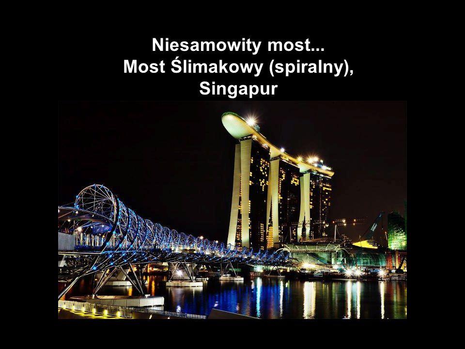 16 Niesamowity most... Most Ślimakowy (spiralny), Singapur