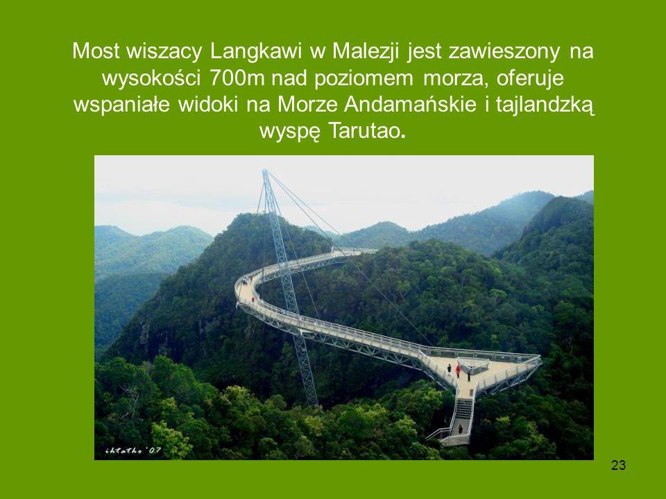 23 Most wiszacy Langkawi w Malezji jest zawieszony na wysokości 700m nad poziomem morza, oferuje wspaniałe widoki na Morze Andamańskie i tajlandzką wy