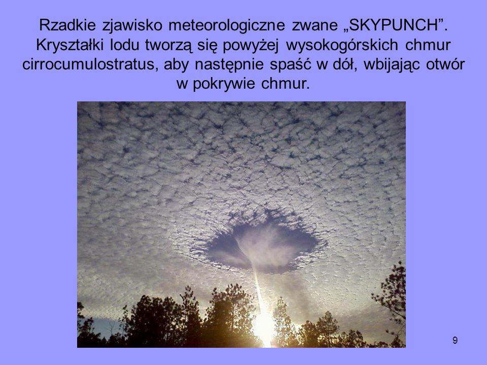 9 Rzadkie zjawisko meteorologiczne zwane SKYPUNCH. Kryształki lodu tworzą się powyżej wysokogórskich chmur cirrocumulostratus, aby następnie spaść w d