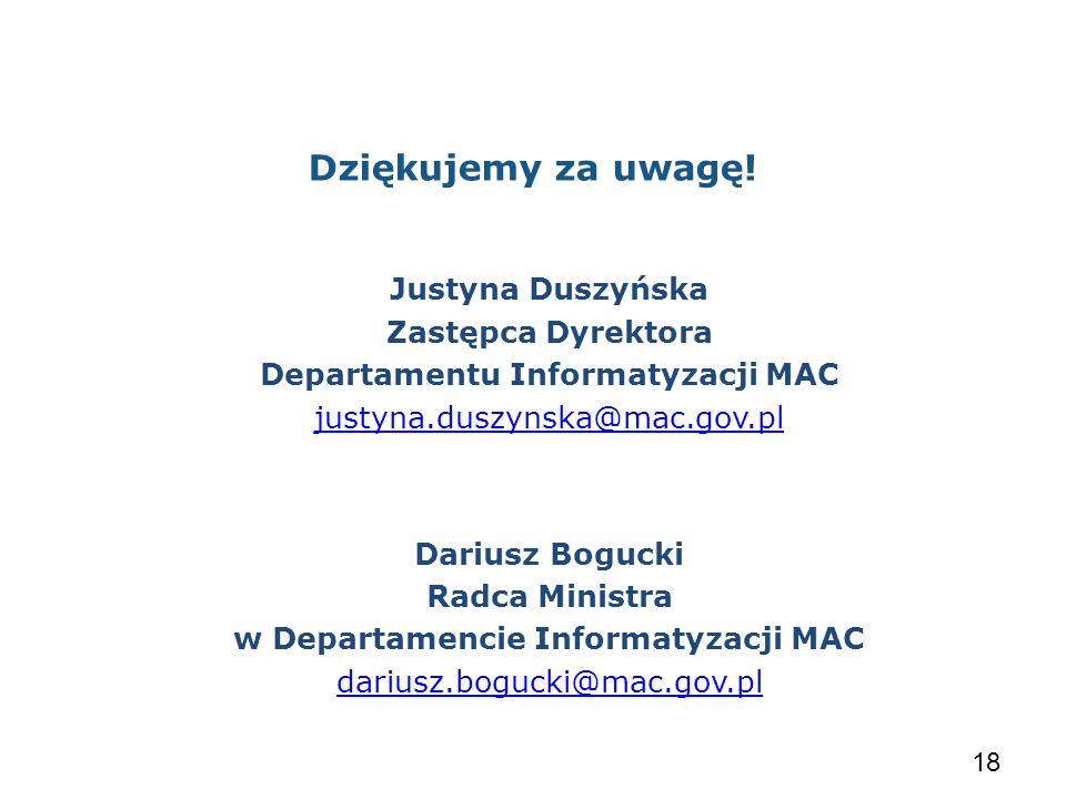 Dziękujemy za uwagę! Justyna Duszyńska Zastępca Dyrektora Departamentu Informatyzacji MAC justyna.duszynska@mac.gov.pl Dariusz Bogucki Radca Ministra