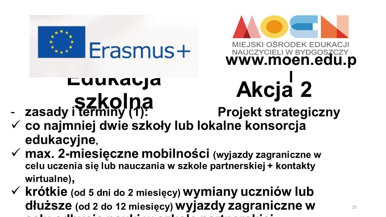 Edukacja szkolna Projekt strategiczny Akcja 2 -zasady i terminy (1): co najmniej dwie szkoły lub lokalne konsorcja edukacyjne, max. 2-miesięczne mobil
