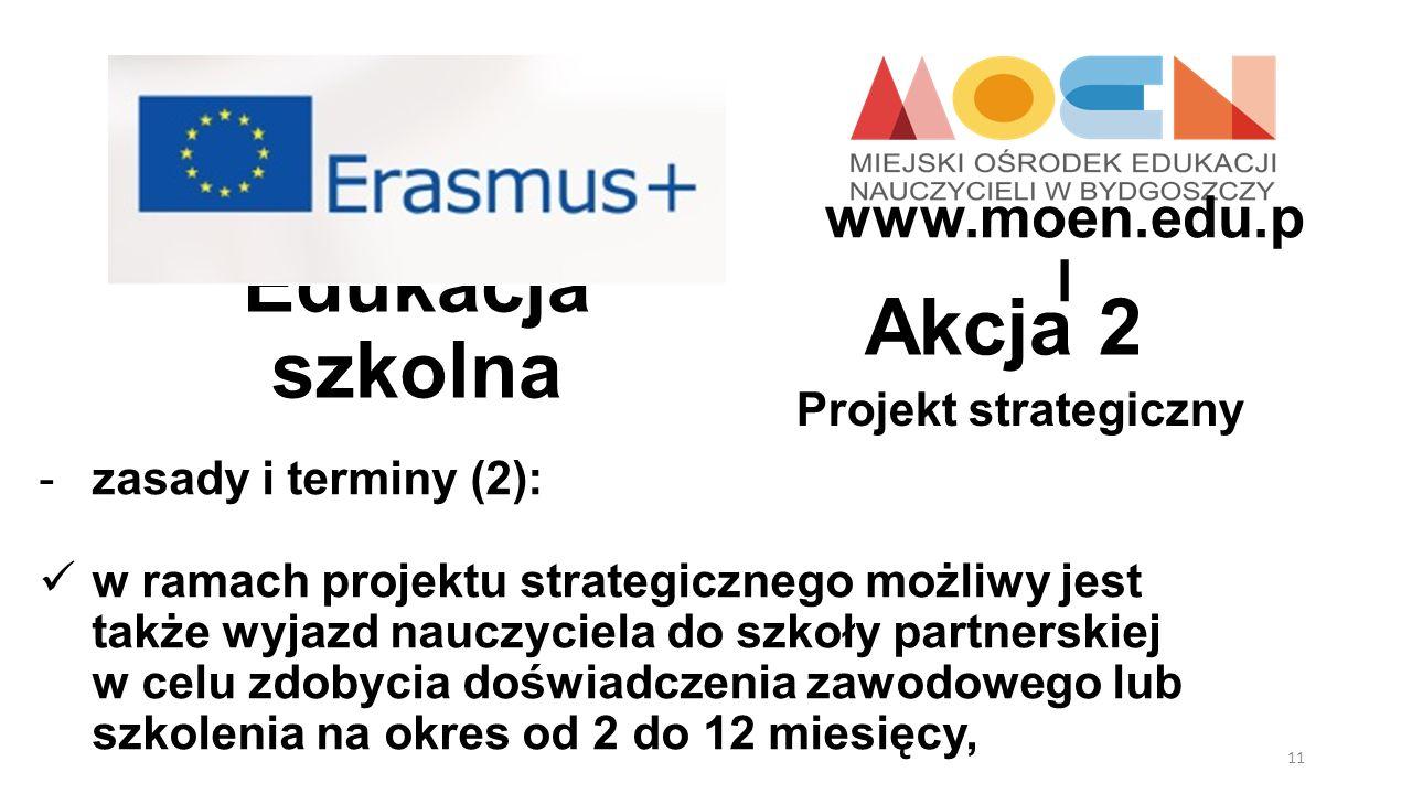 Edukacja szkolna Projekt strategiczny Akcja 2 -zasady i terminy (2): w ramach projektu strategicznego możliwy jest także wyjazd nauczyciela do szkoły