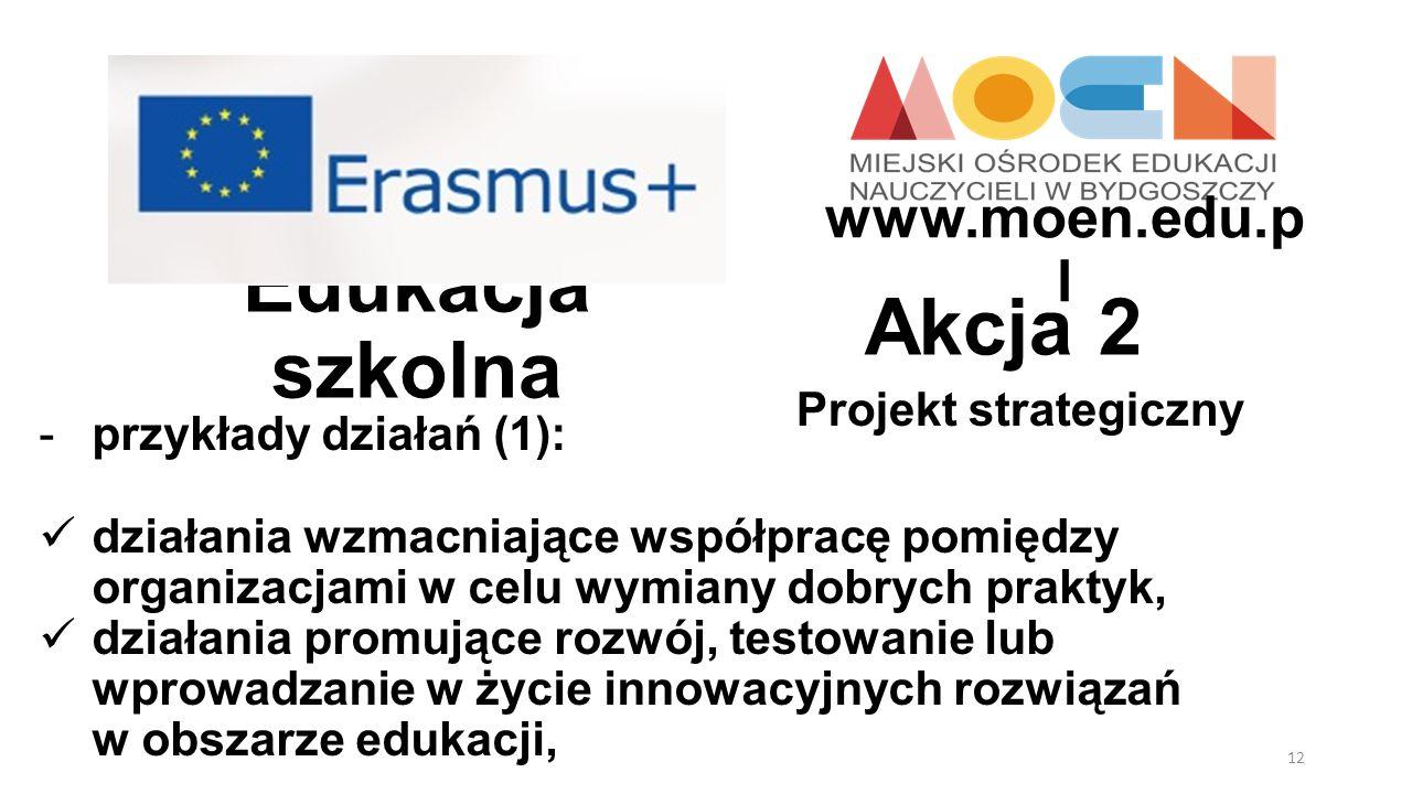 Edukacja szkolna Projekt strategiczny Akcja 2 -przykłady działań (1): działania wzmacniające współpracę pomiędzy organizacjami w celu wymiany dobrych