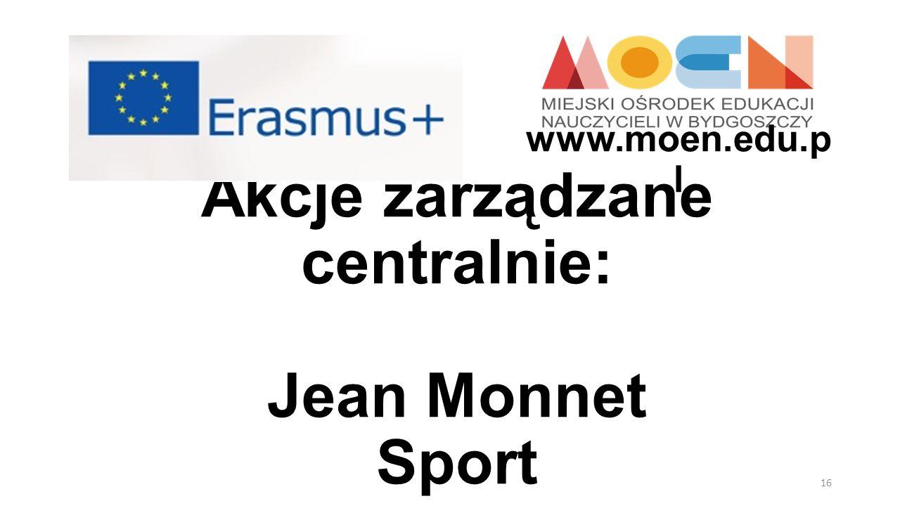 Akcje zarządzane centralnie: Jean Monnet Sport 16 www.moen.edu.p l