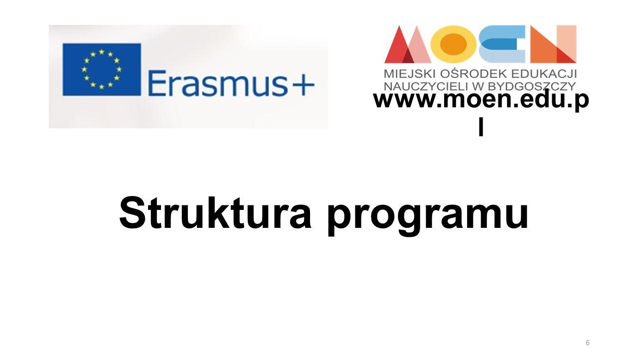 Więcej informacji: www.ec.europa.eu/education/erasmus- plus/index_en.htm www.erasmusplus.org.pl www.ec.europa.eu/education/erasmus- plus/index_en.htm www.erasmusplus.org.pl 17 www.moen.edu.p l
