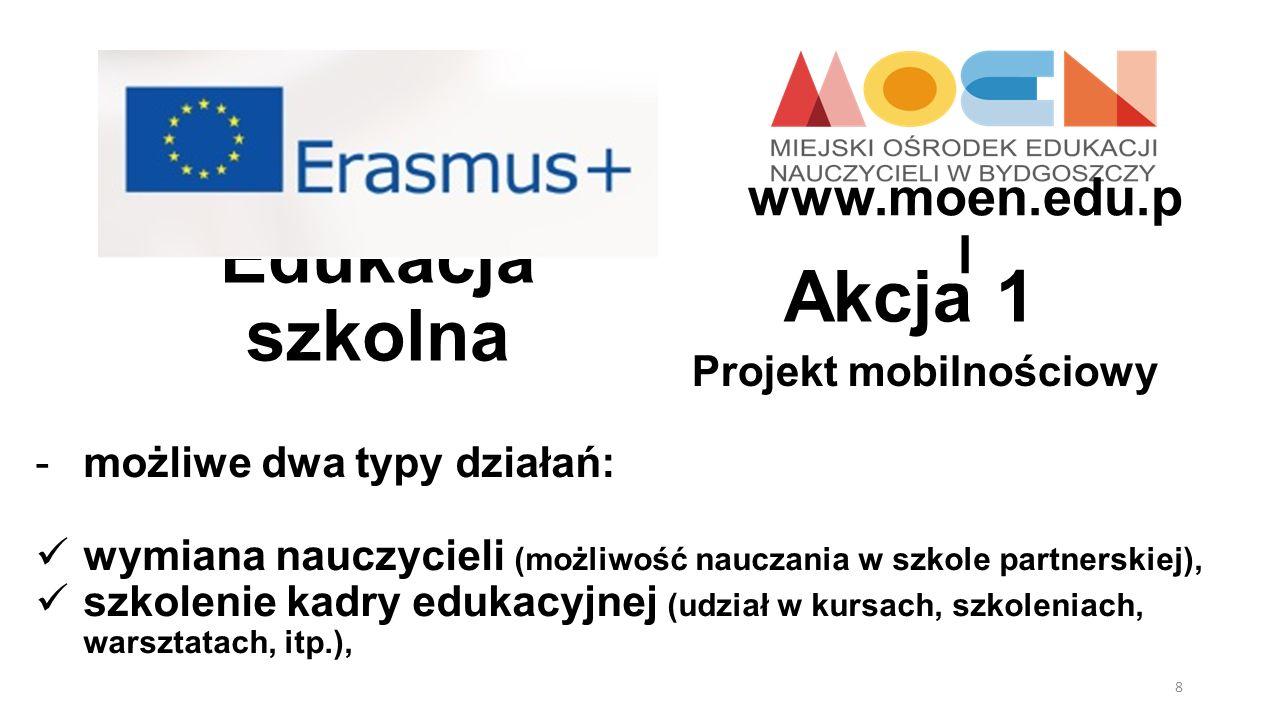 Edukacja szkolna Projekt mobilnościowy Akcja 1 -zasady i terminy: czas trwania projektu – 1 rok lub 2 lata, czas trwania działania – od 2 dni do 2 miesięcy, procedura wnioskowania – w NA własnego kraju, termin składania wniosków – 17 marca 2014r.