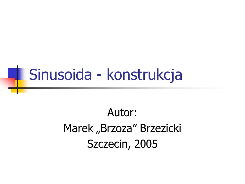 Sinusoida - konstrukcja Autor: Marek Brzoza Brzezicki Szczecin, 2005