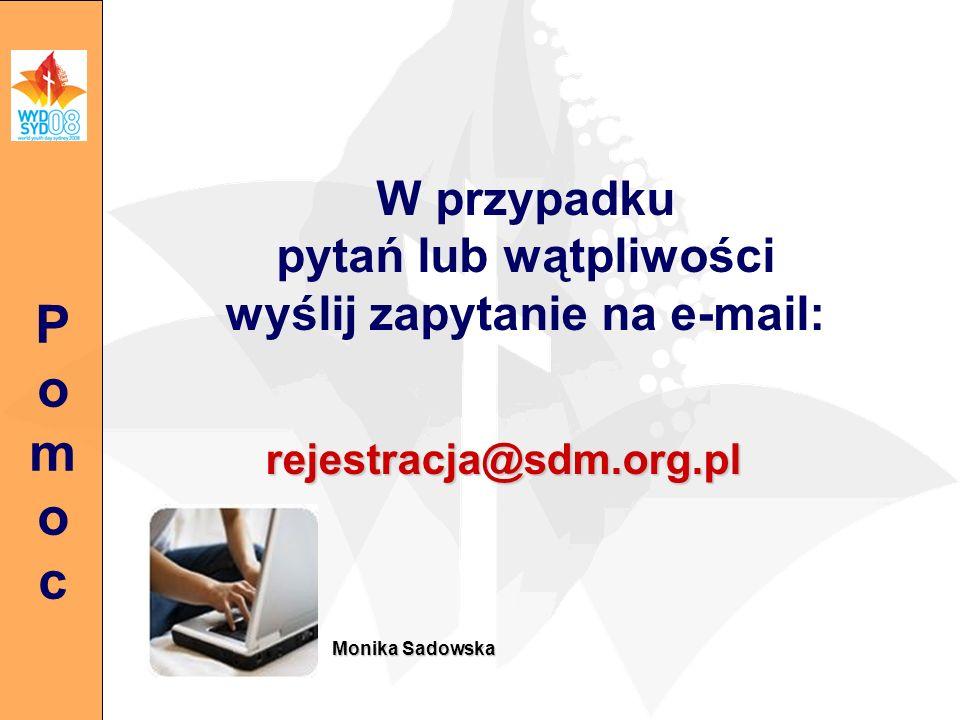 W przypadku pytań lub wątpliwości wyślij zapytanie na e-mail: rejestracja@sdm.org.pl PomocPomoc Monika Sadowska