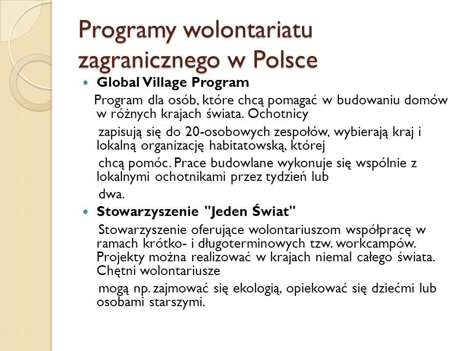 Programy wolontariatu zagranicznego w Polsce Global Village Program Program dla osób, które chcą pomagać w budowaniu domów w różnych krajach świata. O