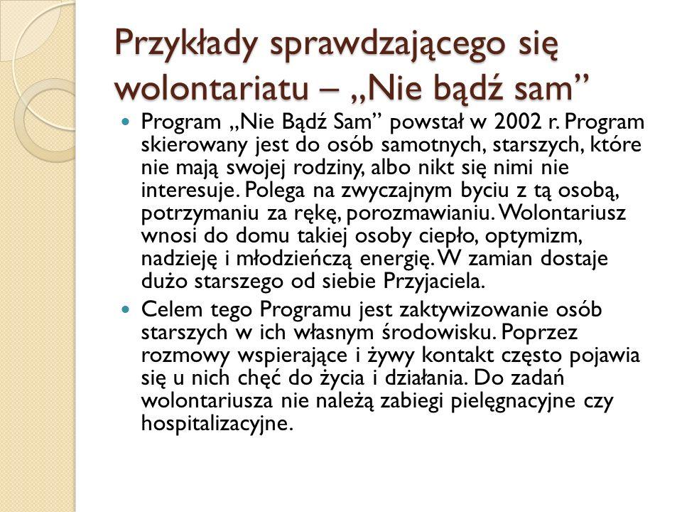 Przykłady sprawdzającego się wolontariatu – Nie bądź sam Osoby potrzebujące pomocy kierowane są przez MOPS w Cieszynie, natomiast wolontariusze są rekrutowani przez Stowarzyszenie Pomocy Wzajemnej Być Razem.