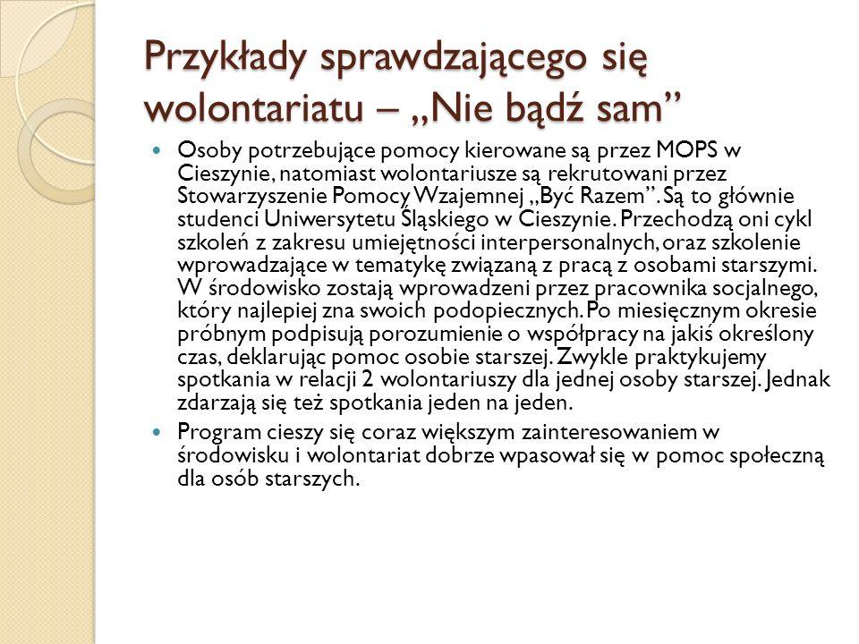 Przykłady sprawdzającego się wolontariatu – Nie bądź sam Osoby potrzebujące pomocy kierowane są przez MOPS w Cieszynie, natomiast wolontariusze są rek
