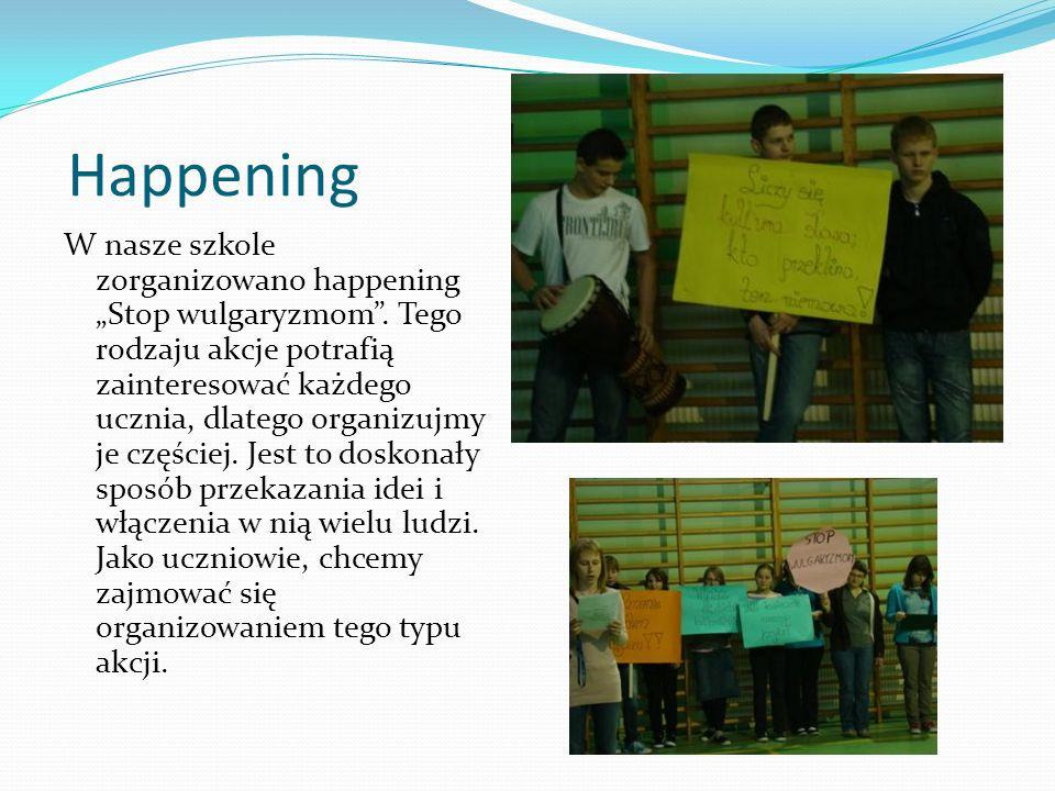 Happening W nasze szkole zorganizowano happening Stop wulgaryzmom. Tego rodzaju akcje potrafią zainteresować każdego ucznia, dlatego organizujmy je cz