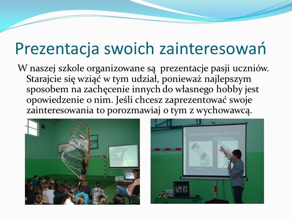 Prezentacja swoich zainteresowań W naszej szkole organizowane są prezentacje pasji uczniów. Starajcie się wziąć w tym udział, ponieważ najlepszym spos
