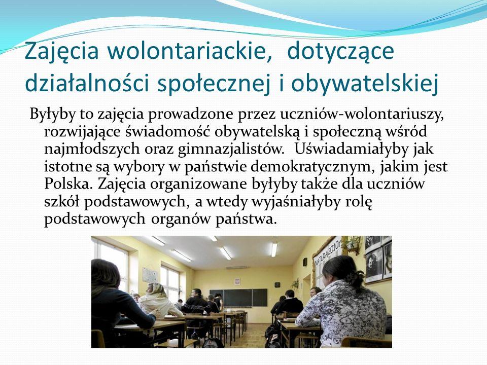 Zajęcia wolontariackie, dotyczące działalności społecznej i obywatelskiej Byłyby to zajęcia prowadzone przez uczniów-wolontariuszy, rozwijające świadomość obywatelską i społeczną wśród najmłodszych oraz gimnazjalistów.