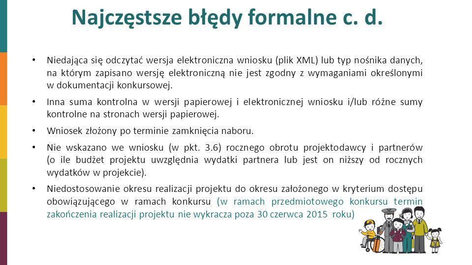 Najczęstsze błędy formalne c. d. Niedająca się odczytać wersja elektroniczna wniosku (plik XML) lub typ nośnika danych, na którym zapisano wersję elek