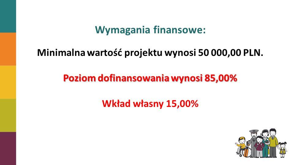 Wymagania finansowe: Minimalna wartość projektu wynosi 50 000,00 PLN. Poziom dofinansowania wynosi 85,00% Wkład własny 15,00%