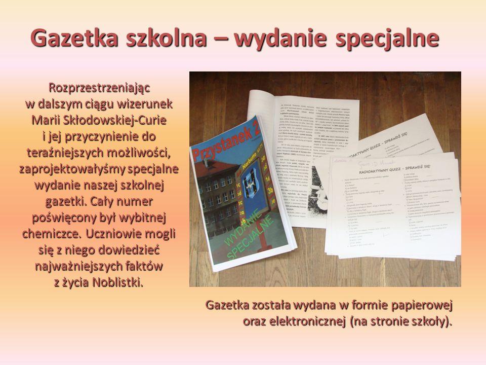 Gazetka szkolna – wydanie specjalne Rozprzestrzeniając w dalszym ciągu wizerunek Marii Skłodowskiej-Curie i jej przyczynienie do teraźniejszych możliw