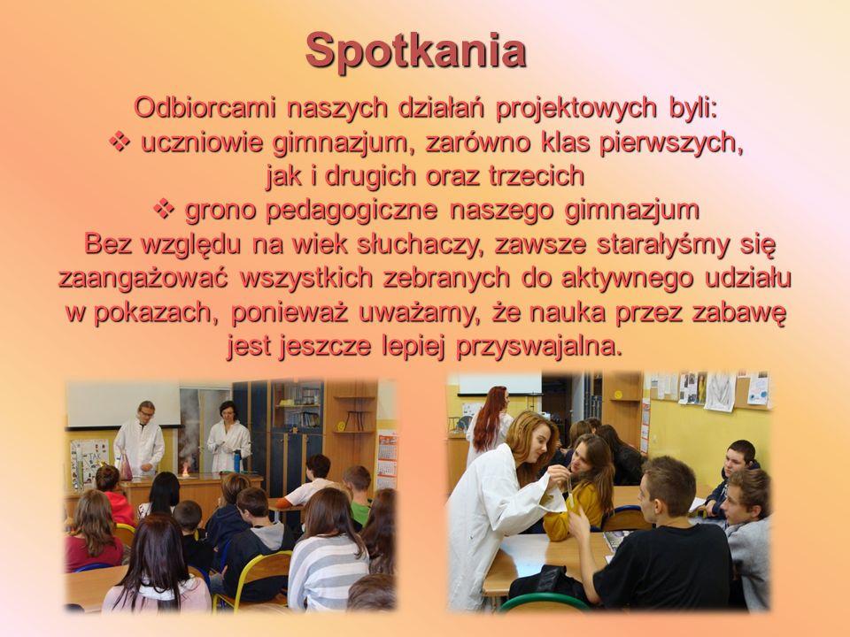 Spotkania Odbiorcami naszych działań projektowych byli: uczniowie gimnazjum, zarówno klas pierwszych, jak i drugich oraz trzecich uczniowie gimnazjum,
