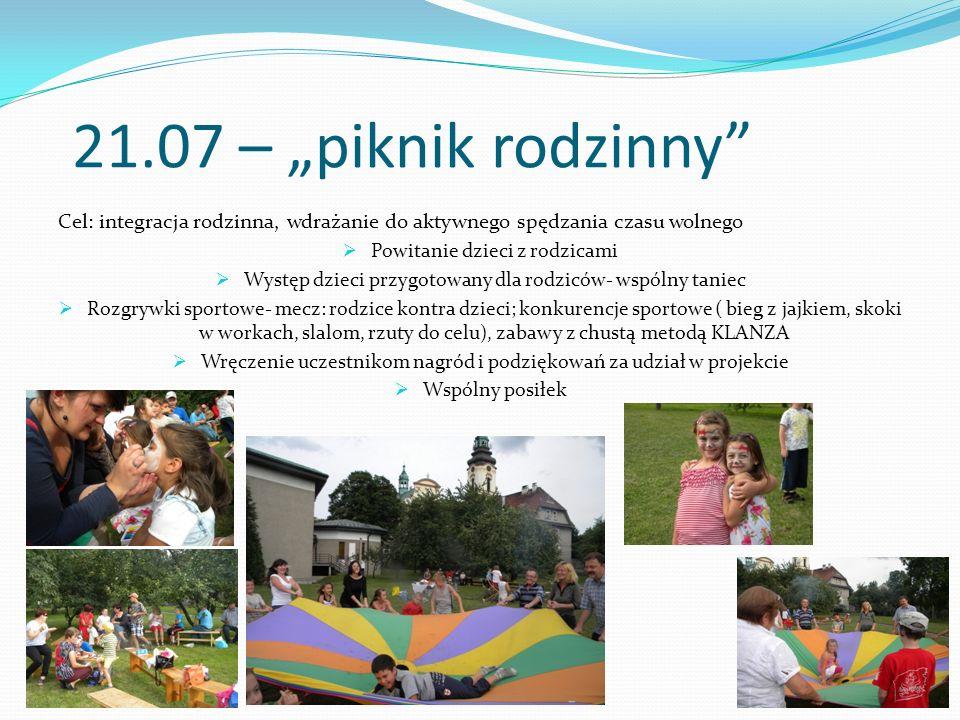 21.07 – piknik rodzinny Cel: integracja rodzinna, wdrażanie do aktywnego spędzania czasu wolnego Powitanie dzieci z rodzicami Występ dzieci przygotowa